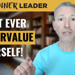 Why You Undervalue Yourself and How to Stop!